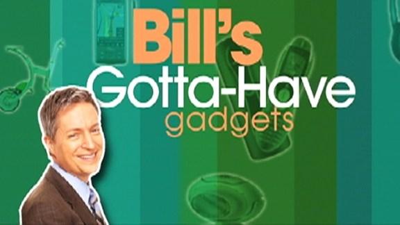 Bill's Gotta-Have Gadgets!