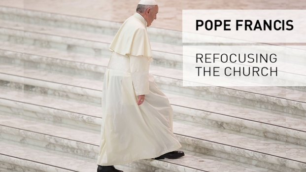 Pope Francis: Refocusing the Church